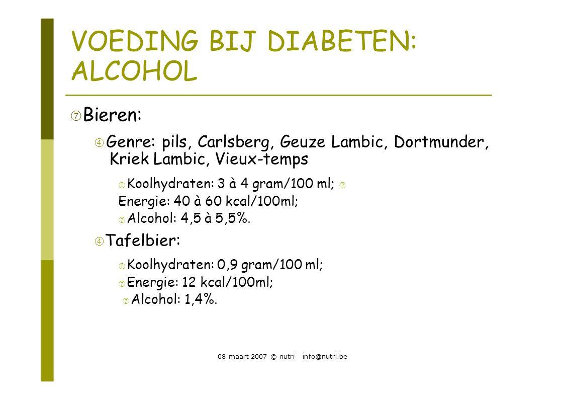 VOEDING BIJ DIABETEN: ALCOHOL  Bieren:  Genre: pils, Carlsberg, Geuze Lambic, Dortmunder, Kriek Lambic, Vieux-temps  Koolhydraten: 3 à 4 gram/100 m
