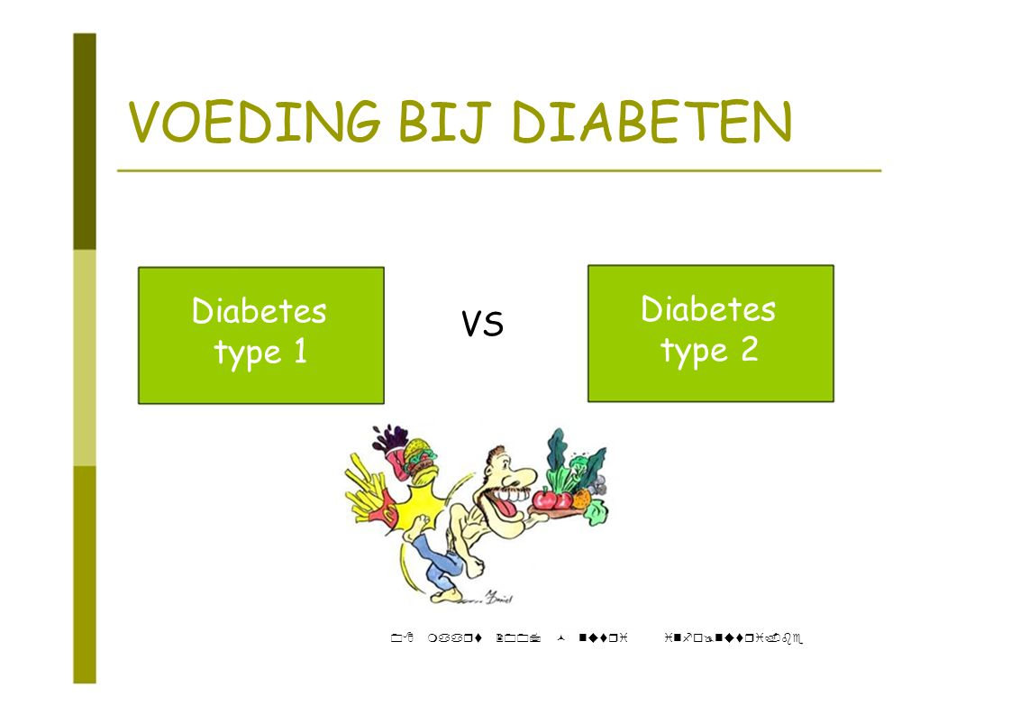 VOEDING BIJ DIABETEN Diabetes VS type 1 type 2 