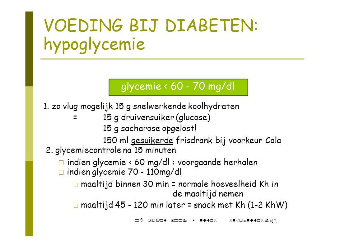 VOEDING BIJ DIABETEN: hypoglycemie glycemie < 60 - 70 mg/dl 1. zo vlug mogelijk 15 g snelwerkende koolhydraten =15 g druivensuiker (glucose) 15 g sach