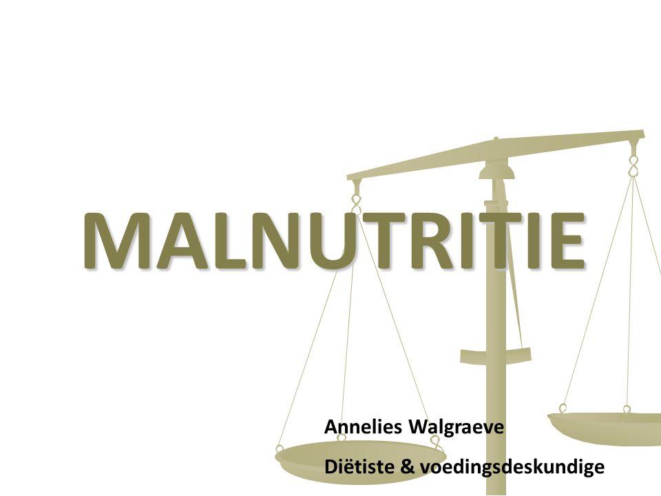 1 MALNUTRITIE Annelies Walgraeve Diëtiste & voedingsdeskundige