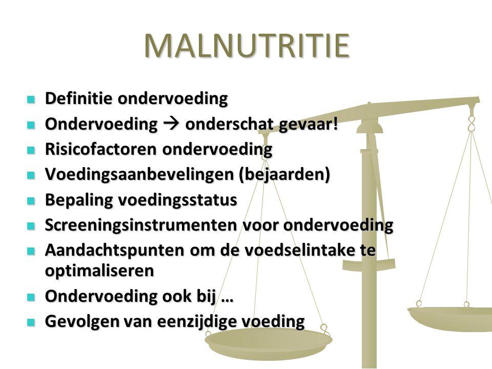 2 MALNUTRITIE Definitie ondervoeding Definitie ondervoeding Ondervoeding  onderschat gevaar! Ondervoeding  onderschat gevaar! Risicofactoren ondervo