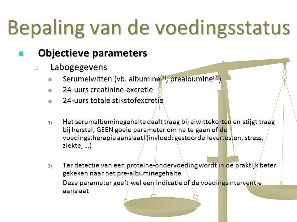 28 Bepaling van de voedingsstatus Objectieve parameters Objectieve parameters Labogegevens Labogegevens Serumeiwitten (vb. albumine (1), prealbumine (
