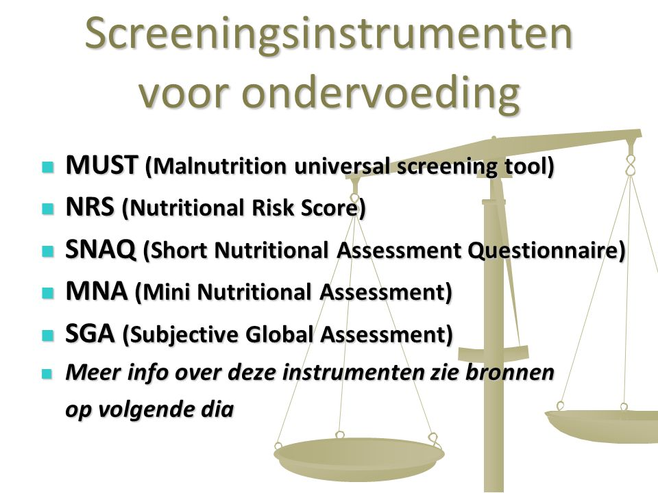 33 Screeningsinstrumenten voor ondervoeding MUST (Malnutrition universal screening tool) MUST (Malnutrition universal screening tool) NRS (Nutritional