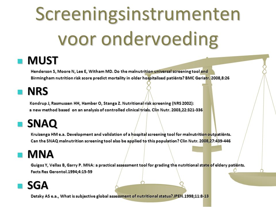 34 Screeningsinstrumenten voor ondervoeding MUST MUST Henderson S, Moore N, Lee E, Witham MD. Do the malnutrition universal screening tool and Birming