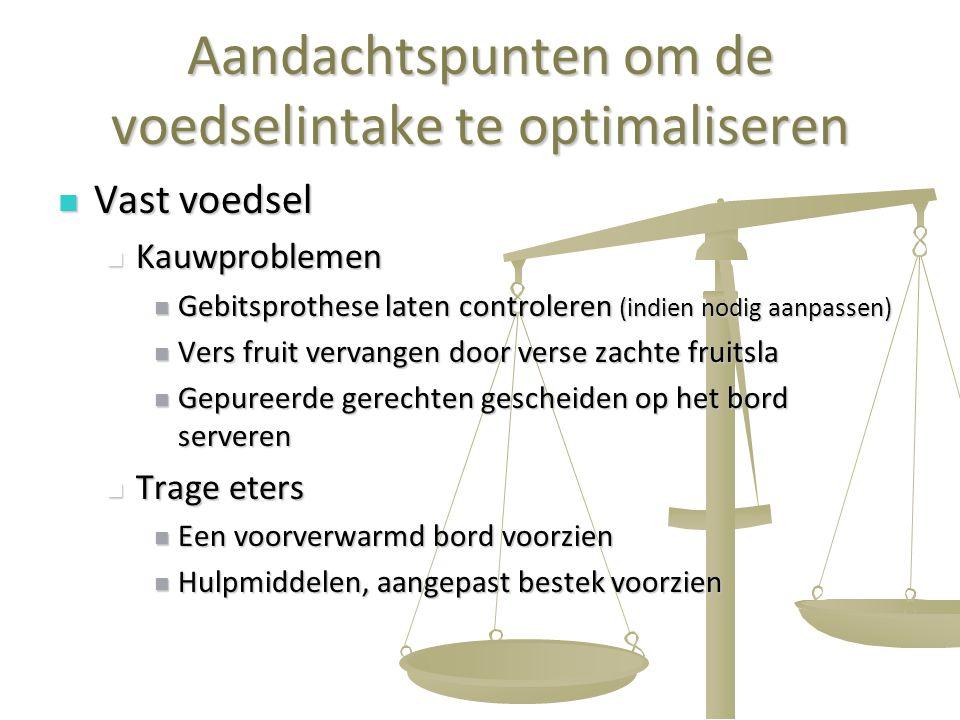 37 Aandachtspunten om de voedselintake te optimaliseren Vast voedsel Vast voedsel Kauwproblemen Kauwproblemen Gebitsprothese laten controleren (indien