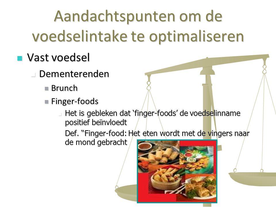 38 Aandachtspunten om de voedselintake te optimaliseren Vast voedsel Vast voedsel Dementerenden Dementerenden Brunch Brunch Finger-foods Finger-foods