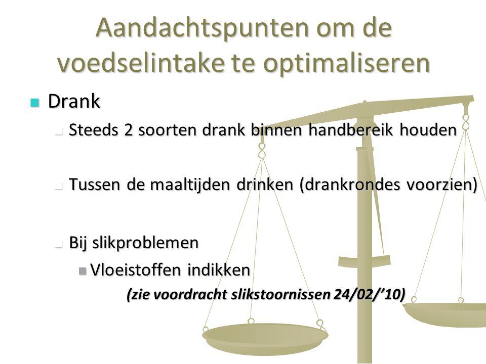 39 Aandachtspunten om de voedselintake te optimaliseren Drank Drank Steeds 2 soorten drank binnen handbereik houden Steeds 2 soorten drank binnen hand