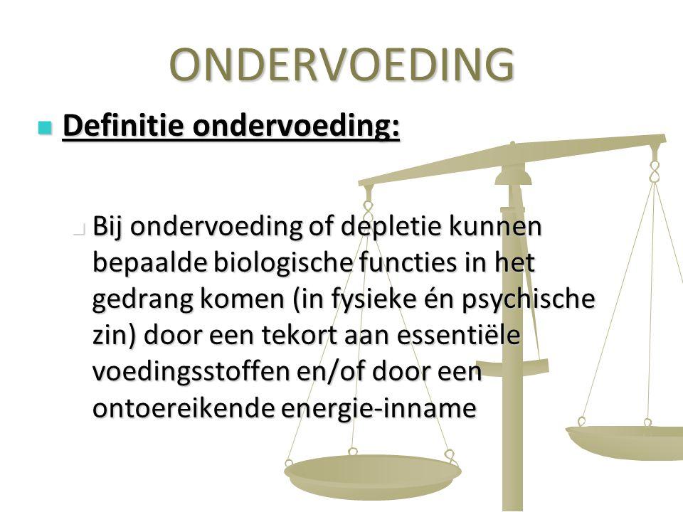 4 ONDERVOEDING Definitie ondervoeding: Definitie ondervoeding: Bij ondervoeding of depletie kunnen bepaalde biologische functies in het gedrang komen