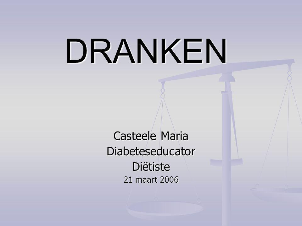 DRANKEN Casteele Maria DiabeteseducatorDiëtiste 21 maart 2006