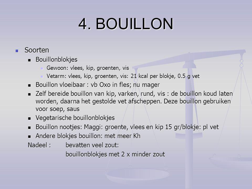 4. BOUILLON Soorten Soorten Bouillonblokjes Bouillonblokjes Gewoon: vlees, kip, groenten, vis Gewoon: vlees, kip, groenten, vis Vetarm: vlees, kip, gr