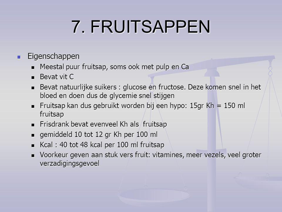 7. FRUITSAPPEN Eigenschappen Eigenschappen Meestal puur fruitsap, soms ook met pulp en Ca Meestal puur fruitsap, soms ook met pulp en Ca Bevat vit C B