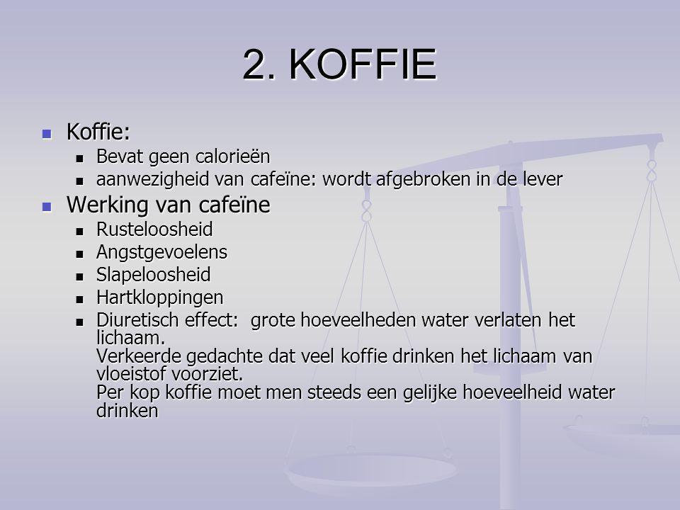 2. KOFFIE Koffie: Koffie: Bevat geen calorieën Bevat geen calorieën aanwezigheid van cafeïne: wordt afgebroken in de lever aanwezigheid van cafeïne: w