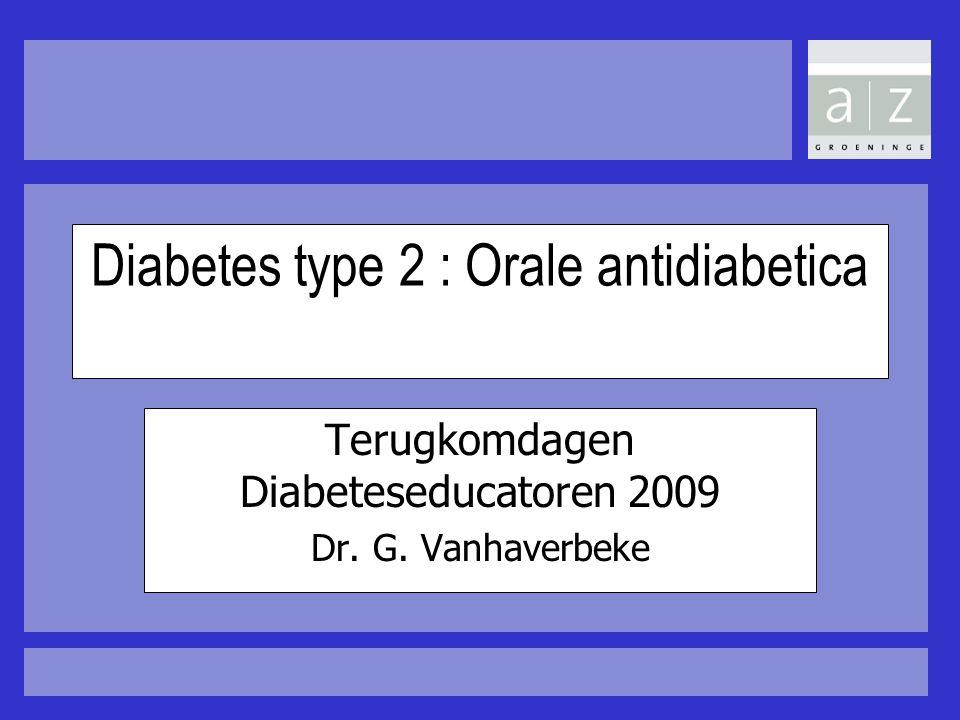 Diabetes type 2 : Orale antidiabetica Terugkomdagen Diabeteseducatoren 2009 Dr. G. Vanhaverbeke