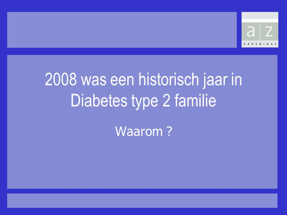 2008 was een historisch jaar in Diabetes type 2 familie Waarom ?