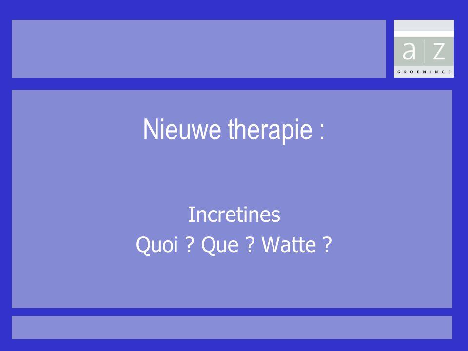 Nieuwe therapie : Incretines Quoi ? Que ? Watte ?