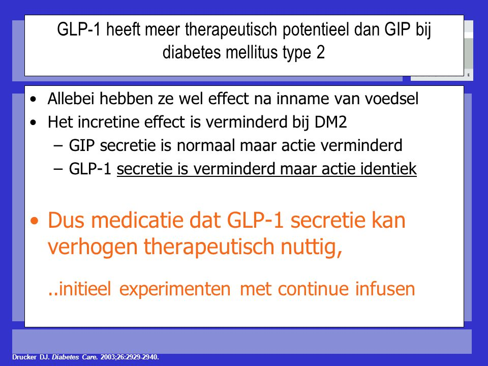 GLP-1 heeft meer therapeutisch potentieel dan GIP bij diabetes mellitus type 2 Allebei hebben ze wel effect na inname van voedsel Het incretine effect