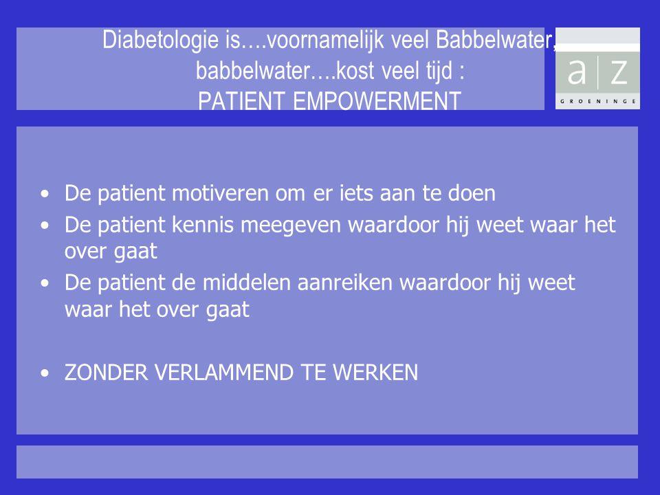Diabetologie is….voornamelijk veel Babbelwater, babbelwater….kost veel tijd : PATIENT EMPOWERMENT De patient motiveren om er iets aan te doen De patie