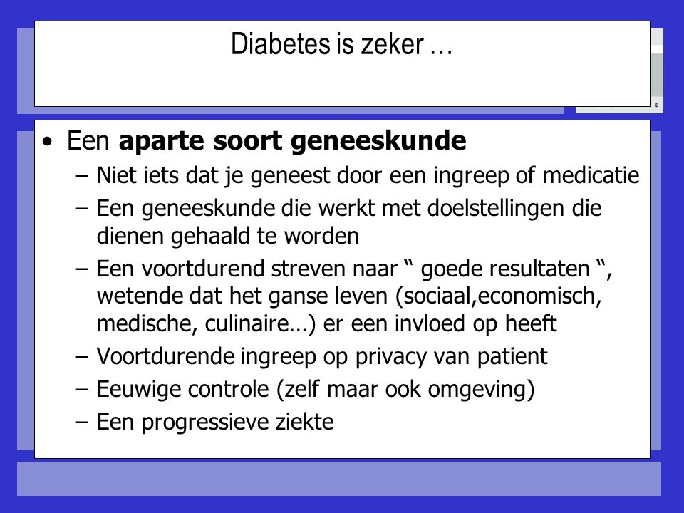 Blood glucose  Niet alleen Insuline maar ook glucagon speelt een rol bij de glucose homeostase Glucose output Glucose uptake Glucagon ( α cell) Insulin (β cell) Pancreas Liver Muscle Adipose tissue Fasting state Fed state   Porte D Jr, Kahn SE.