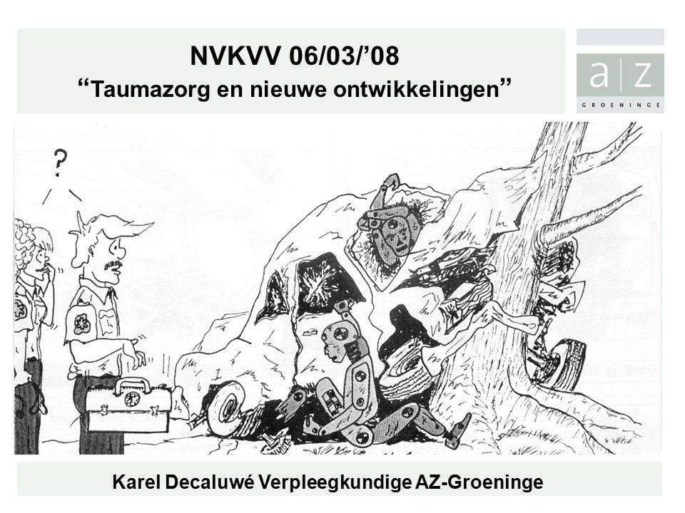 NVKVV 06/03/'08 Taumazorg en nieuwe ontwikkelingen Karel Decaluwé Verpleegkundige AZ-Groeninge