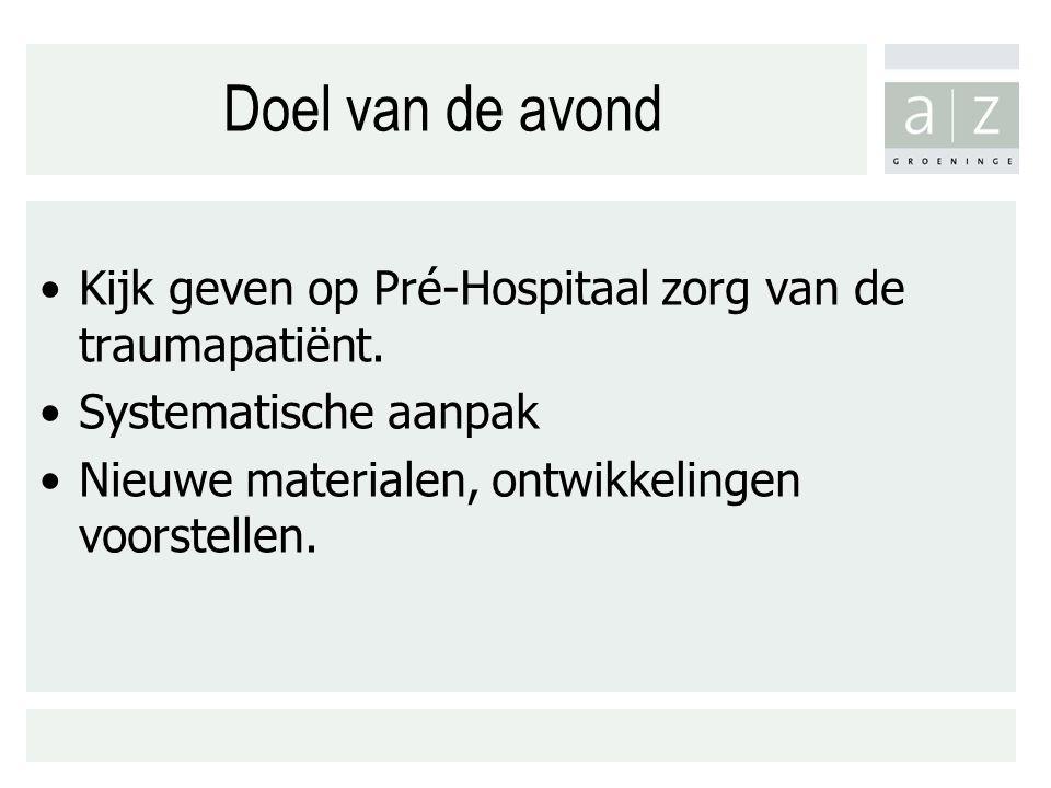 Doel van de avond Kijk geven op Pré-Hospitaal zorg van de traumapatiënt.