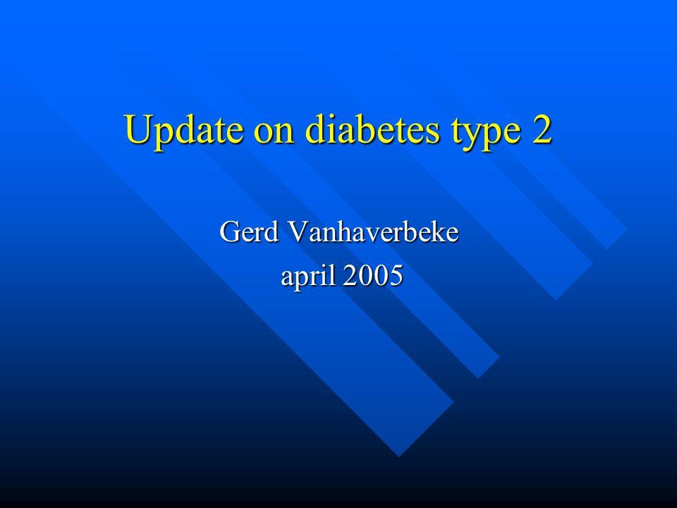 Update on diabetes type 2 Gerd Vanhaverbeke april 2005 april 2005