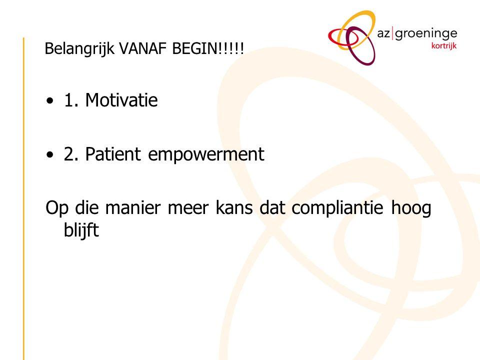 Belangrijk VANAF BEGIN!!!!! 1. Motivatie 2. Patient empowerment Op die manier meer kans dat compliantie hoog blijft