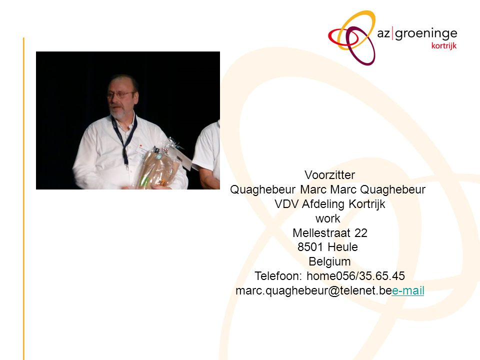 Voorzitter Quaghebeur Marc Marc Quaghebeur VDV Afdeling Kortrijk work Mellestraat 22 8501 Heule Belgium Telefoon: home056/35.65.45 marc.quaghebeur@tel