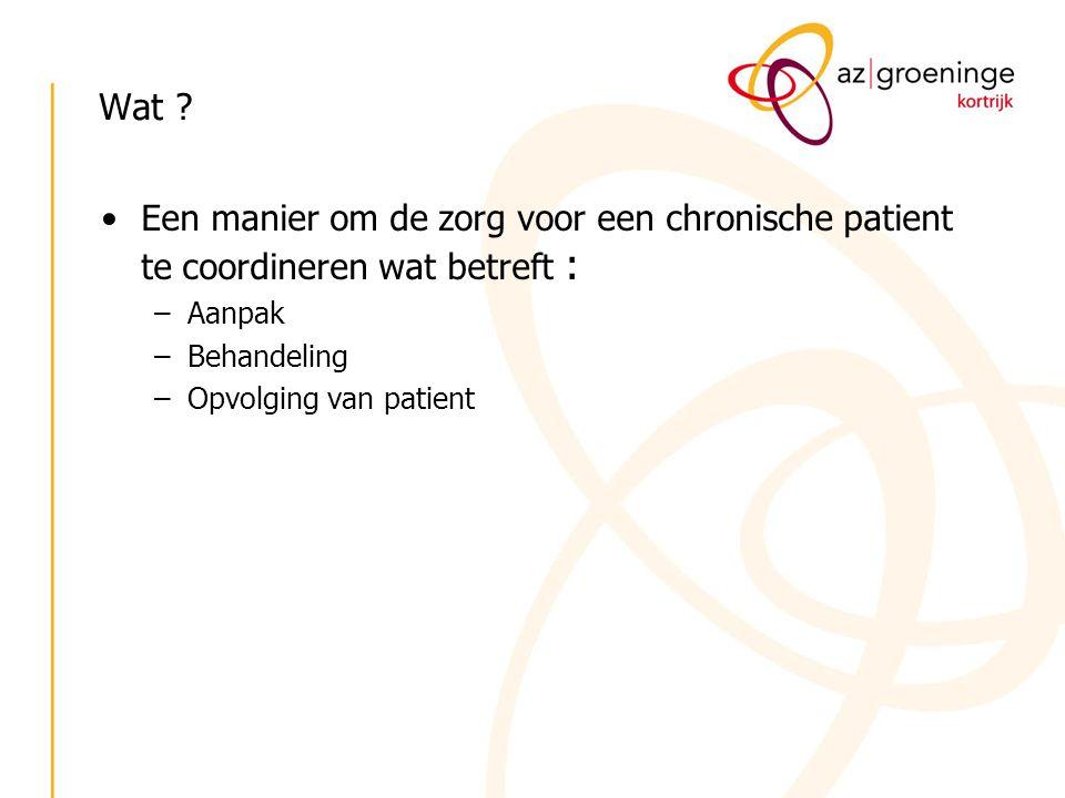 Wat ? Een manier om de zorg voor een chronische patient te coordineren wat betreft : –Aanpak –Behandeling –Opvolging van patient