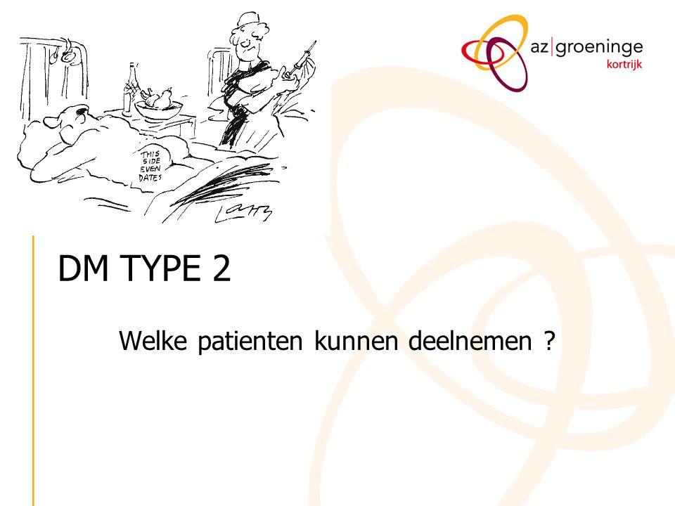 DM TYPE 2 Welke patienten kunnen deelnemen ?