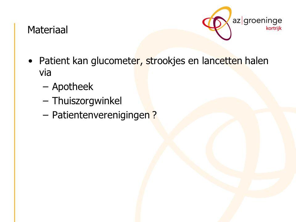 Materiaal Patient kan glucometer, strookjes en lancetten halen via –Apotheek –Thuiszorgwinkel –Patientenverenigingen ?