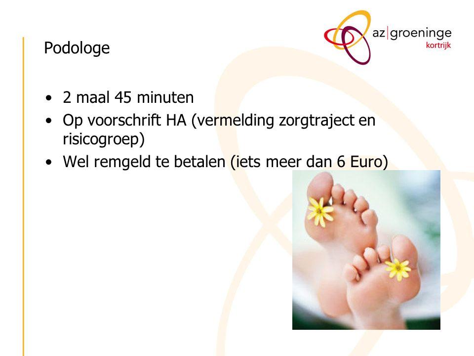 Podologe 2 maal 45 minuten Op voorschrift HA (vermelding zorgtraject en risicogroep) Wel remgeld te betalen (iets meer dan 6 Euro)