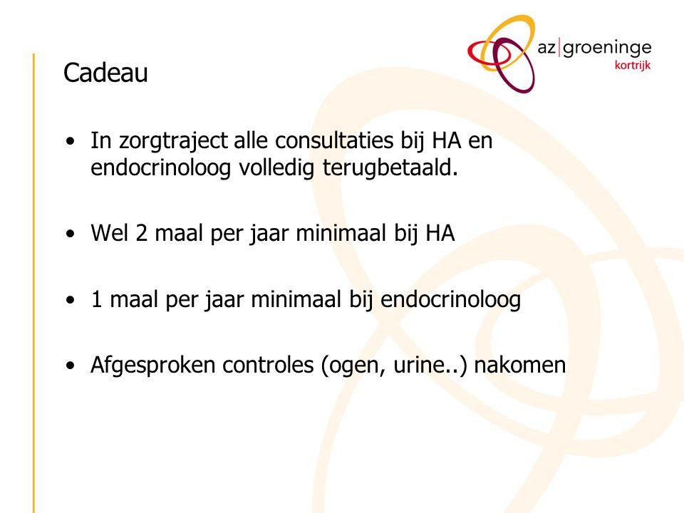 Cadeau In zorgtraject alle consultaties bij HA en endocrinoloog volledig terugbetaald. Wel 2 maal per jaar minimaal bij HA 1 maal per jaar minimaal bi
