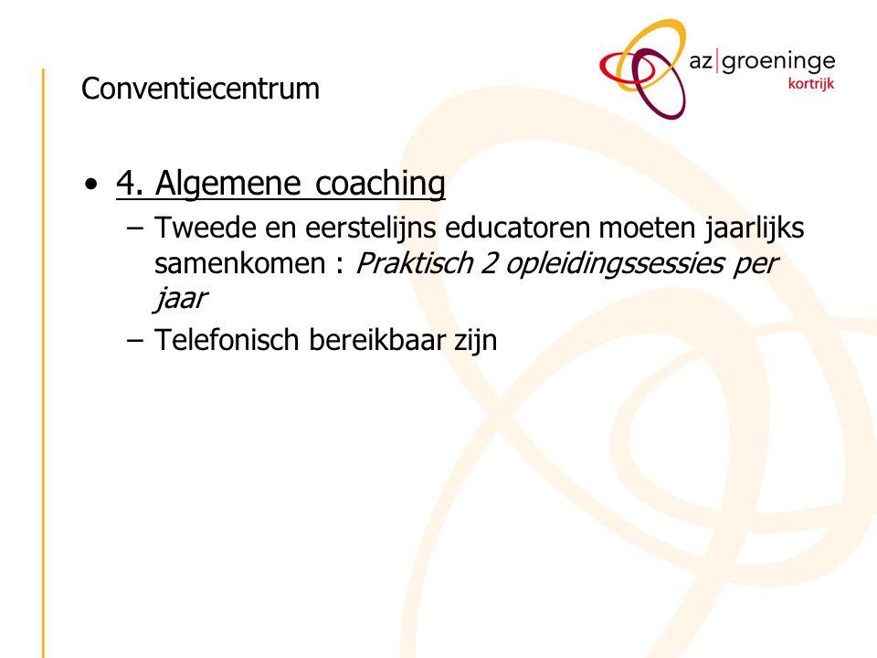 Conventiecentrum 4. Algemene coaching –Tweede en eerstelijns educatoren moeten jaarlijks samenkomen : Praktisch 2 opleidingssessies per jaar –Telefoni