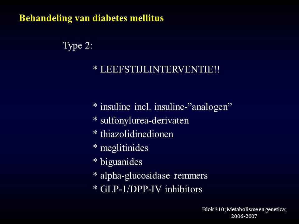 Blok 310; Metabolisme en genetica; 2006-2007 Behandeling van diabetes mellitus Type 2: * LEEFSTIJLINTERVENTIE!.