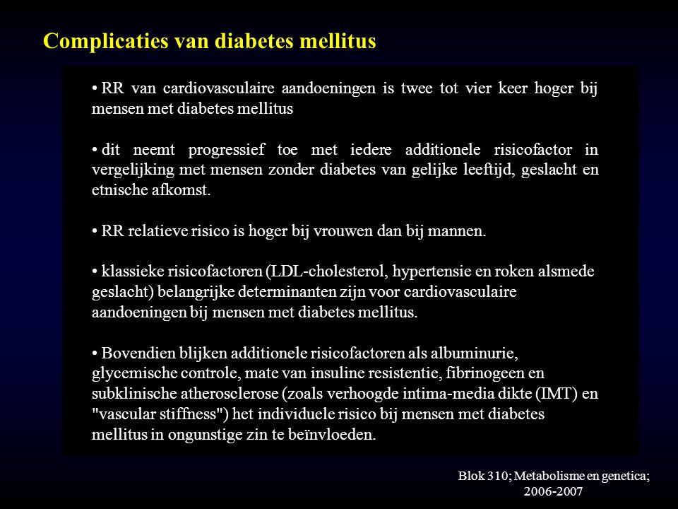 Blok 310; Metabolisme en genetica; 2006-2007 RR van cardiovasculaire aandoeningen is twee tot vier keer hoger bij mensen met diabetes mellitus dit neemt progressief toe met iedere additionele risicofactor in vergelijking met mensen zonder diabetes van gelijke leeftijd, geslacht en etnische afkomst.