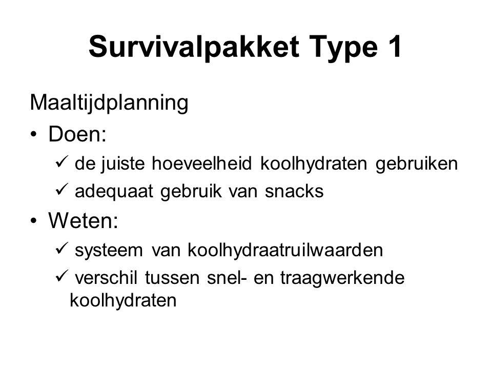 Survivalpakket Type 1 Maaltijdplanning Doen: de juiste hoeveelheid koolhydraten gebruiken adequaat gebruik van snacks Weten: systeem van koolhydraatruilwaarden verschil tussen snel- en traagwerkende koolhydraten