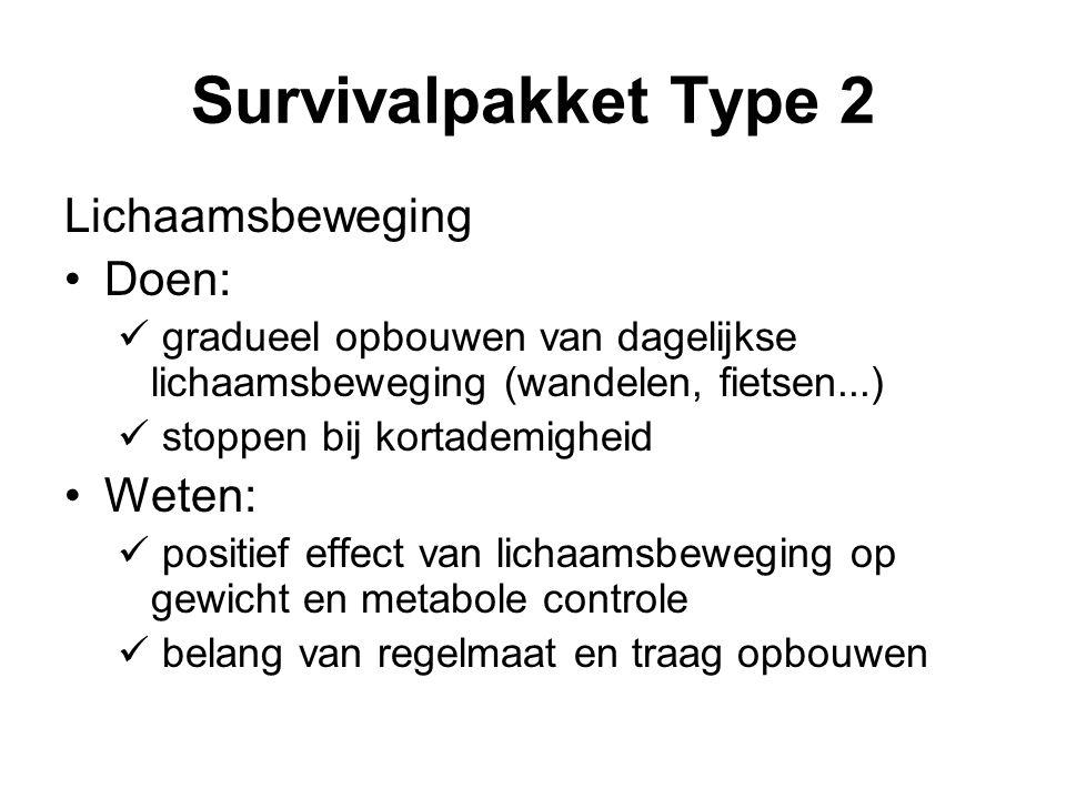 Survivalpakket Type 2 Lichaamsbeweging Doen: gradueel opbouwen van dagelijkse lichaamsbeweging (wandelen, fietsen...) stoppen bij kortademigheid Weten