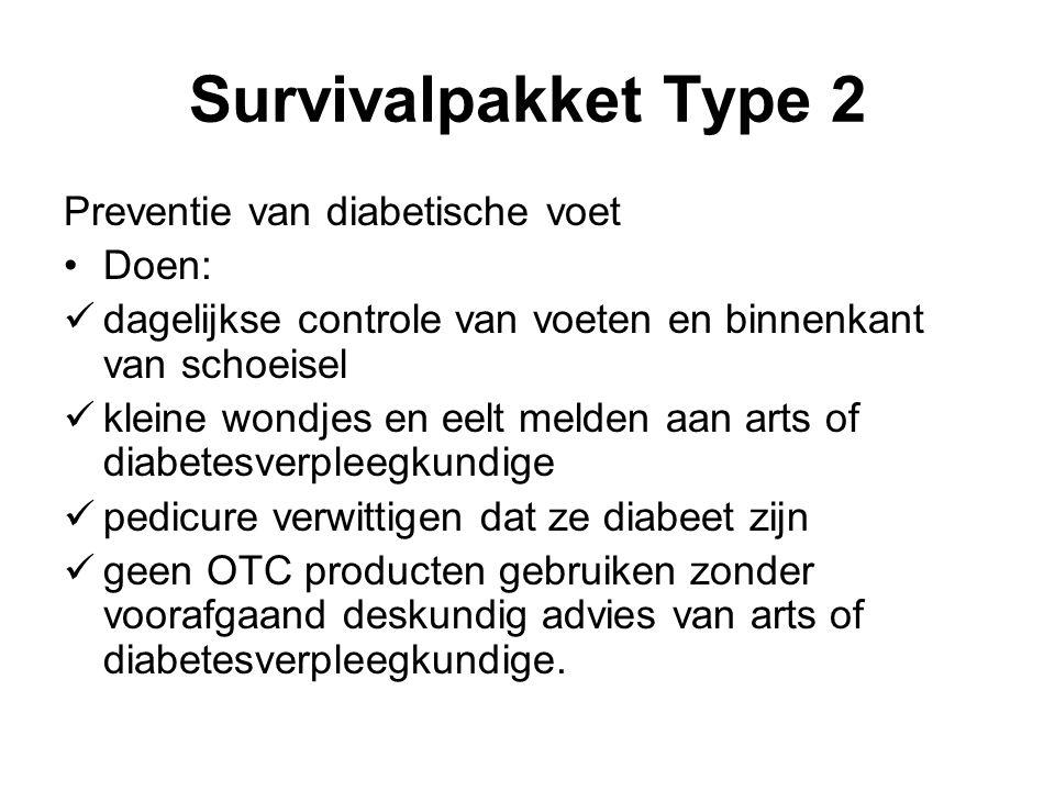 Survivalpakket Type 2 Preventie van diabetische voet Doen: dagelijkse controle van voeten en binnenkant van schoeisel kleine wondjes en eelt melden aa