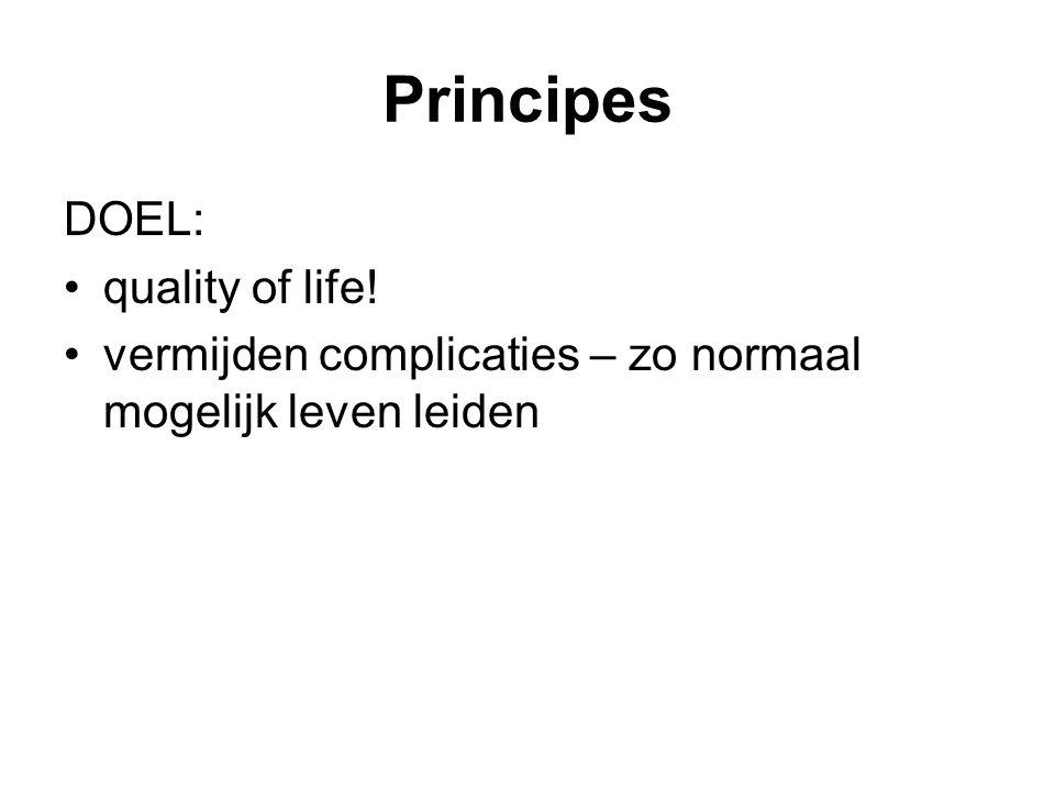 Principes DOEL: quality of life! vermijden complicaties – zo normaal mogelijk leven leiden