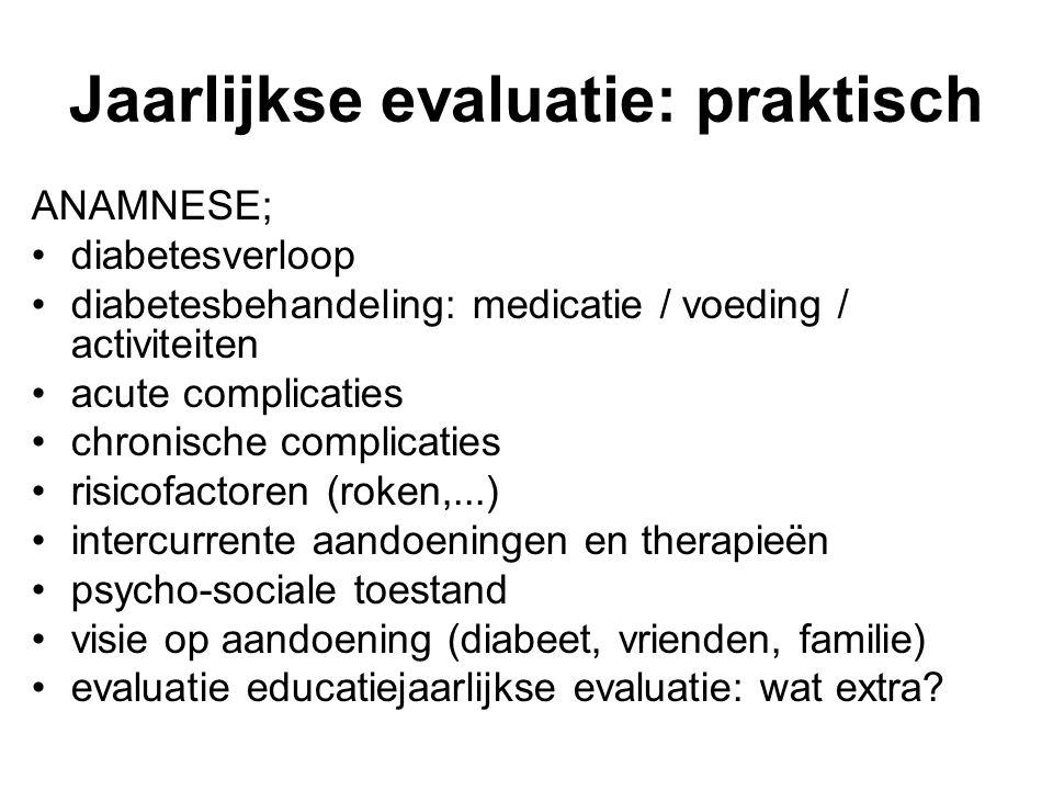 Jaarlijkse evaluatie: praktisch ANAMNESE; diabetesverloop diabetesbehandeling: medicatie / voeding / activiteiten acute complicaties chronische compli