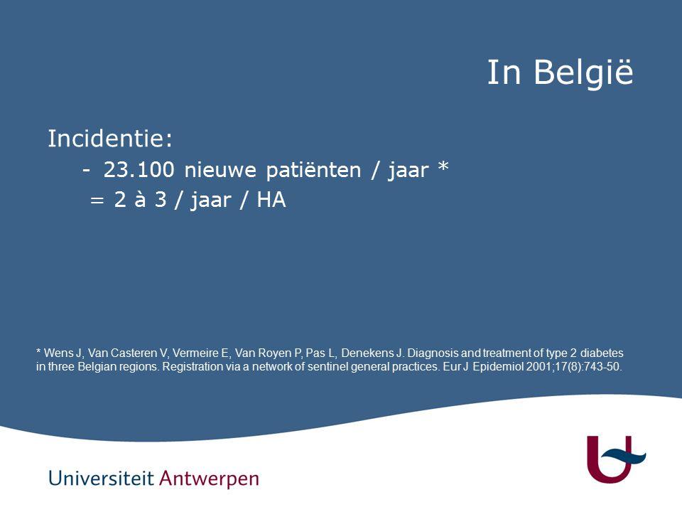 In België Incidentie: -23.100 nieuwe patiënten / jaar * = 2 à 3 / jaar / HA * Wens J, Van Casteren V, Vermeire E, Van Royen P, Pas L, Denekens J.