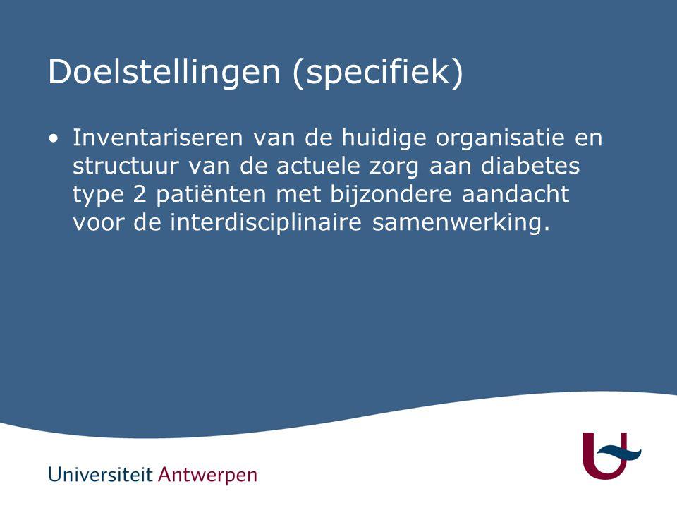 Doelstellingen (specifiek) Inventariseren van de huidige organisatie en structuur van de actuele zorg aan diabetes type 2 patiënten met bijzondere aandacht voor de interdisciplinaire samenwerking.