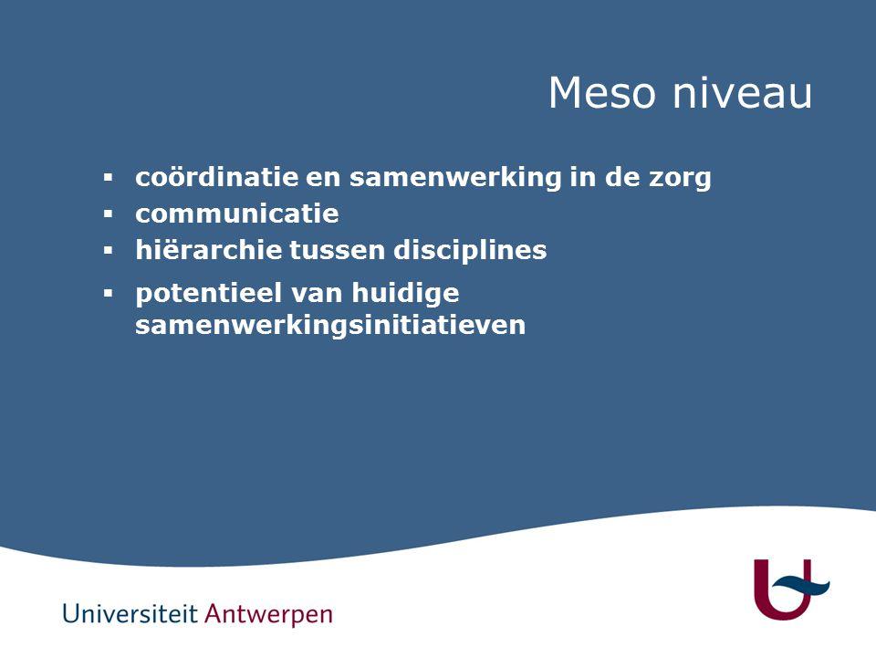 Meso niveau  coördinatie en samenwerking in de zorg  communicatie  hiërarchie tussen disciplines  potentieel van huidige samenwerkingsinitiatieven