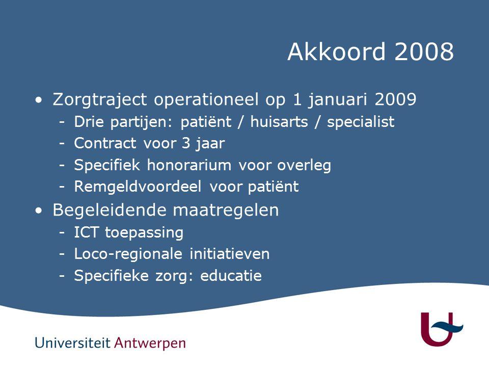 Akkoord 2008 Zorgtraject operationeel op 1 januari 2009 -Drie partijen: patiënt / huisarts / specialist -Contract voor 3 jaar -Specifiek honorarium voor overleg -Remgeldvoordeel voor patiënt Begeleidende maatregelen -ICT toepassing -Loco-regionale initiatieven -Specifieke zorg: educatie