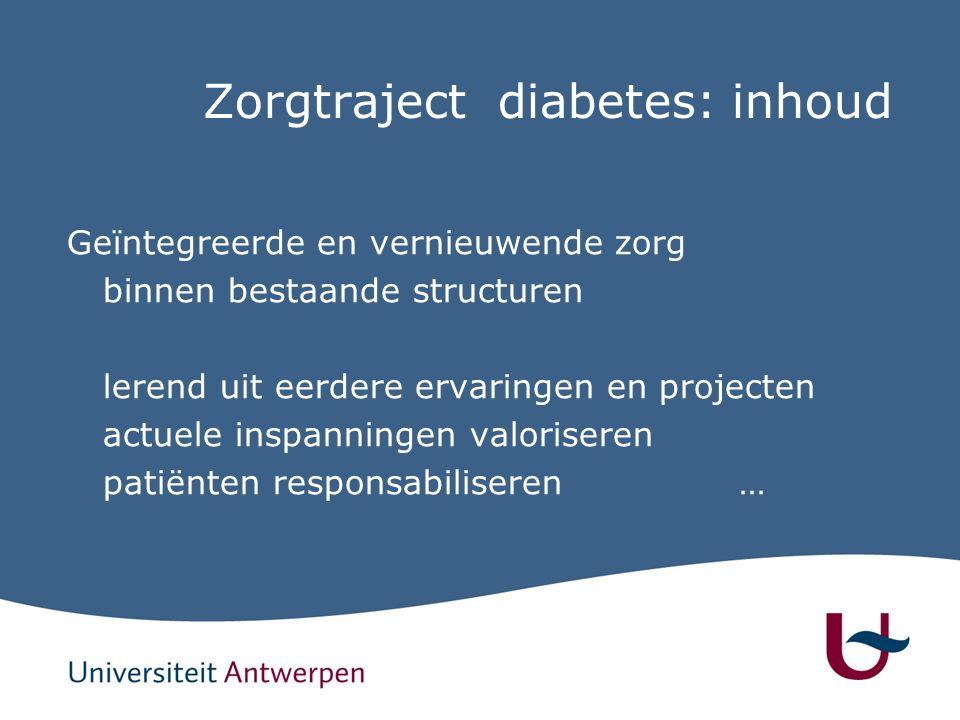 Zorgtraject diabetes: inhoud Geïntegreerde en vernieuwende zorg binnen bestaande structuren lerend uit eerdere ervaringen en projecten actuele inspanningen valoriseren patiënten responsabiliseren…