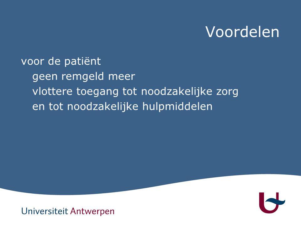 Voordelen voor de patiënt geen remgeld meer vlottere toegang tot noodzakelijke zorg en tot noodzakelijke hulpmiddelen