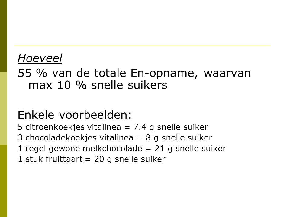 Hoeveel 55 % van de totale En-opname, waarvan max 10 % snelle suikers Enkele voorbeelden: 5 citroenkoekjes vitalinea = 7.4 g snelle suiker 3 chocolade