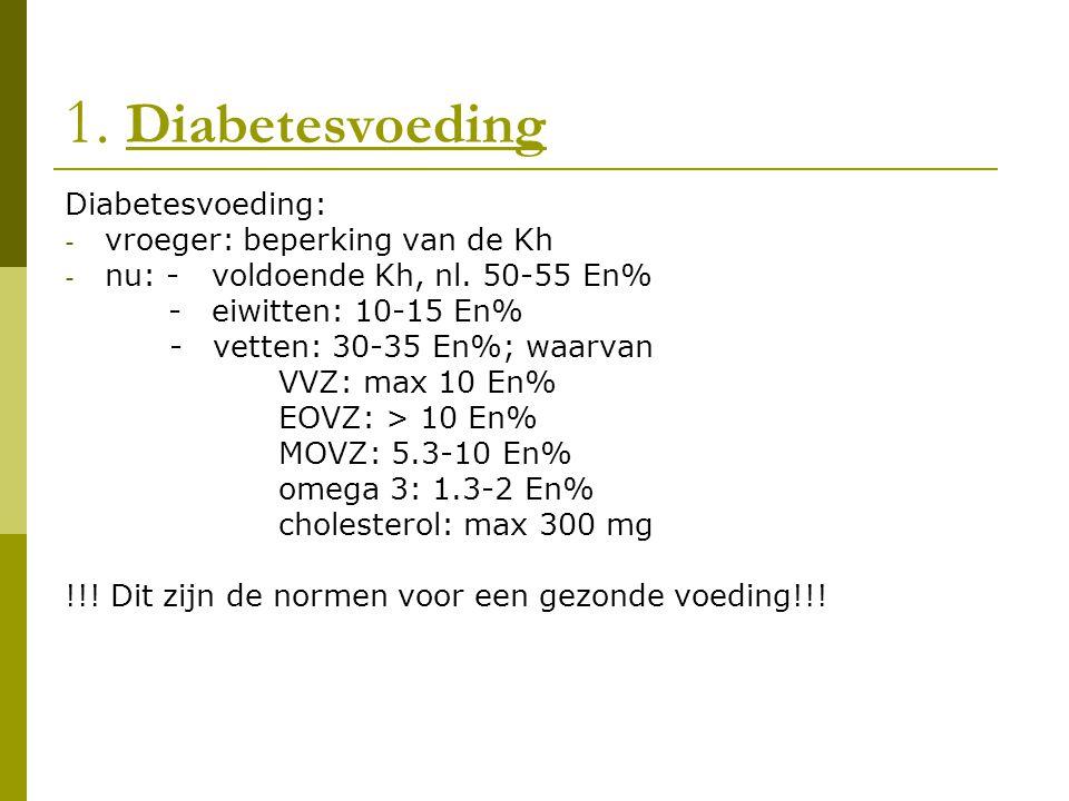 1. Diabetesvoeding Diabetesvoeding: - vroeger: beperking van de Kh - nu: - voldoende Kh, nl. 50-55 En% - eiwitten: 10-15 En% - vetten: 30-35 En%; waar