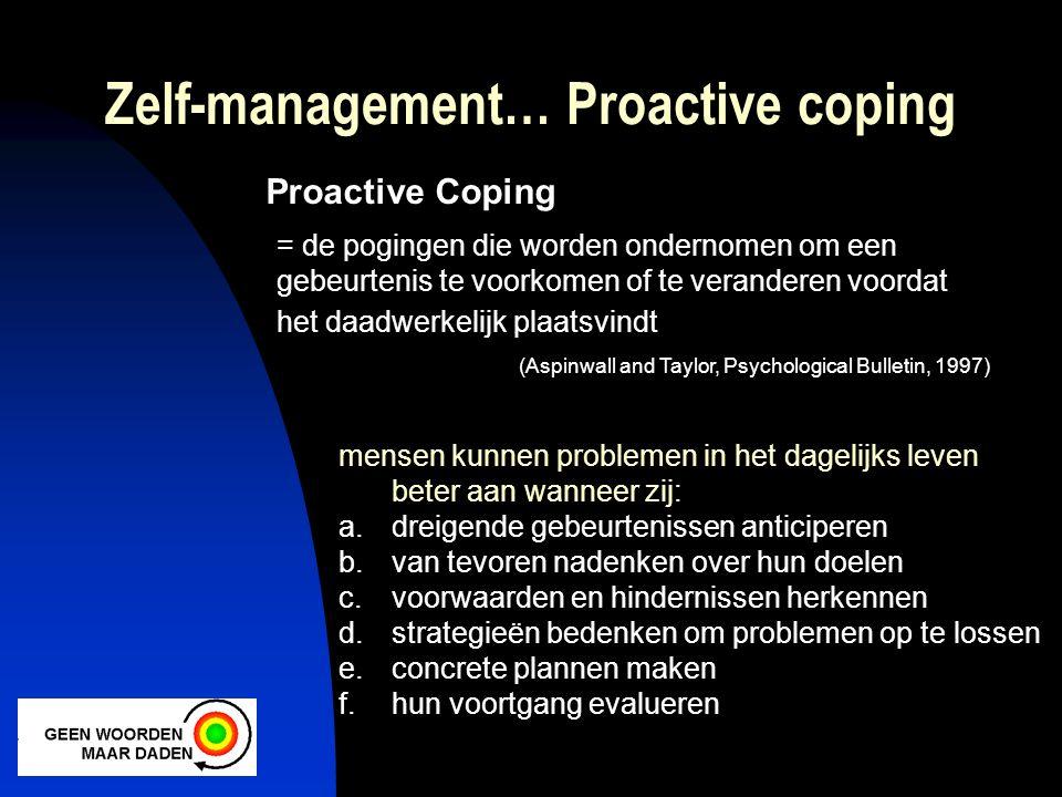 Zelf-management… Proactive coping = de pogingen die worden ondernomen om een gebeurtenis te voorkomen of te veranderen voordat het daadwerkelijk plaat