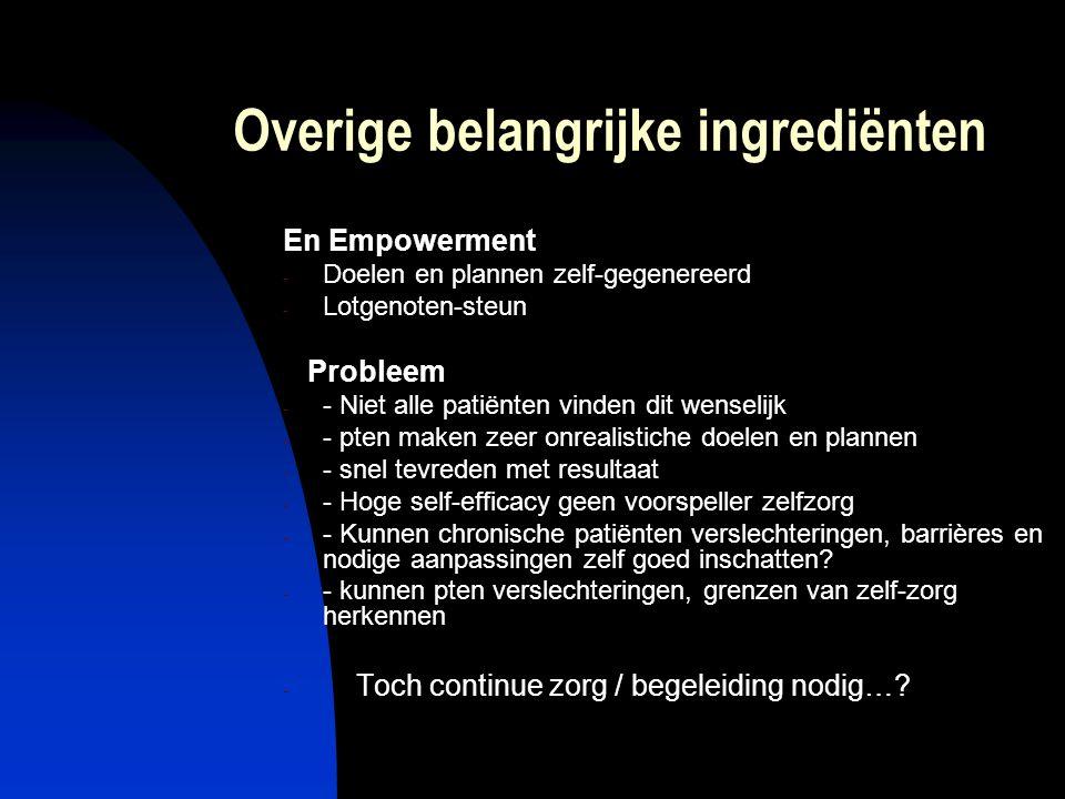 Overige belangrijke ingrediënten En Empowerment - Doelen en plannen zelf-gegenereerd - Lotgenoten-steun Probleem - - Niet alle patiënten vinden dit we
